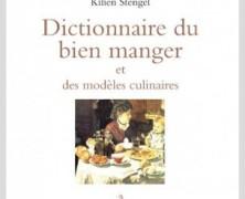 Dictionnaire du Bien Manger et des modèles culinaires de Kilien Stengel