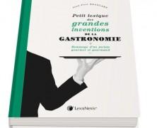 Petit Lexique des Grandes Inventions de la Gastronomie par Jean-Paul Branlard