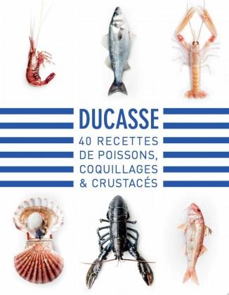 Ducasse - 40 recettes de poissons, coquillages et crustacés
