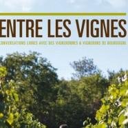 ENTRE LES VIGNES – Conversations libres avec des vigneronnes et des vignerons de Bourgogne