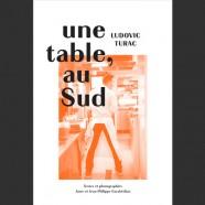 Une Table, au Sud – Ludovic Turac